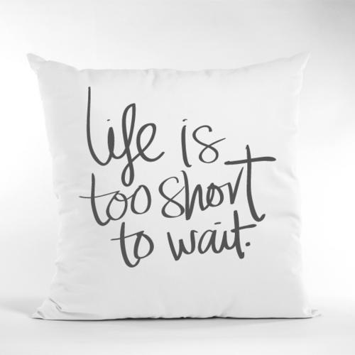 Dekoratyvinė pagalvė Life is too short to wait